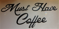 """Must have Coffee"" Metal Art Words"