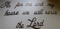 """As for me and my house we will serve the Lord, Joshua 24:15"" Metal Word Art"