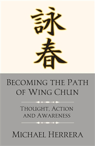 BOOK: Michael Herrera - Becoming the Path of Wing Chun: Thought, Action and Awareness