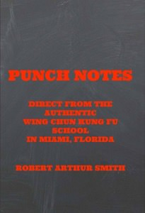 Robert Smith - Punch Notes Direct from the Authentic Wing Chun Kung Fu School in Miami, Florida  - Book