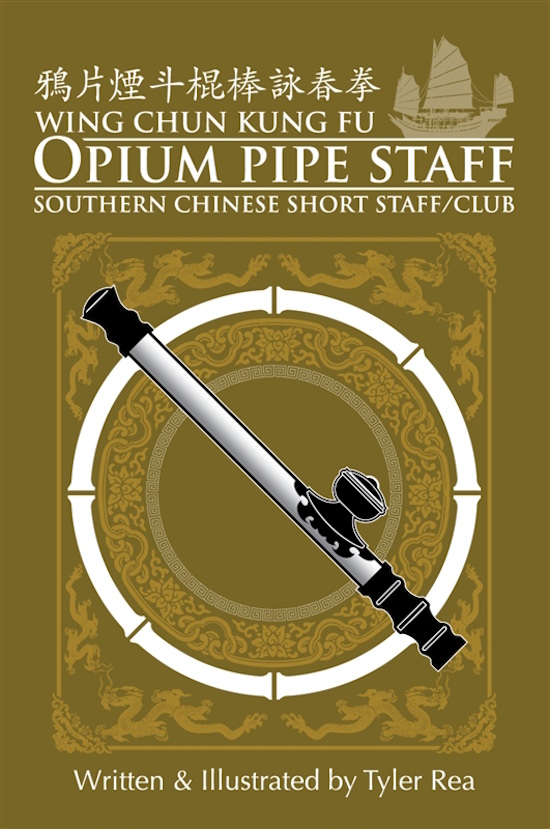 Tyler Rea - Wing Chun Kung Fu - Opium Pipe Staff - Southern Chinese Short Staff/Club (Book)