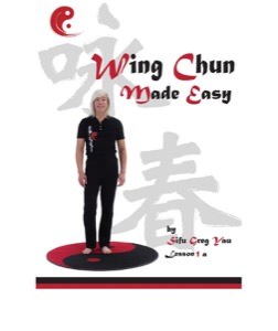 (eBook) - Greg Yau - Wing Chun Made Easy Lesson 1, Part A