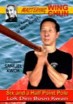 Samuel Kwok - Mastering Wing Chun - Ip Man's Kung Fu DVD 7 - Lok Dim Boon Kwan - Six and a Half Point Pole