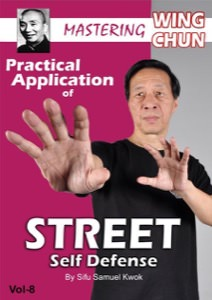Samuel Kwok - Mastering Wing Chun - Ip Man's Kung Fu Vol 8 - Practical Application of Street Self Defense