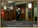 DOWNLOAD: Sifu Fernandez - WingTchunDo - Lesson 39 - Sifu Fernandezs Personal Work Out