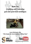 Sifu Sergio Iadarola - Kam Na 1 - Grabbing and Controlling Joint Locking Techniques - DVD