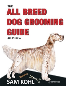 All Breed Dog Grooming Guide 4th Edition by Sam Kohl