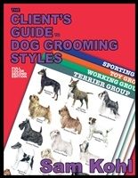 Clients Guide to Dog Grooming Styles 2nd Edition by Sam Kohl