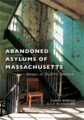 Arcadia Publishing-Abandoned Asylums of Massachusetts