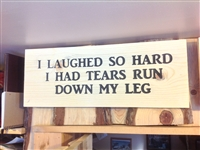 Carved sign: I Laughed so Hard I had Tears Run Down My Leg