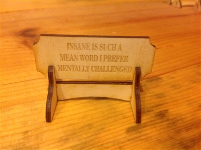 """INSANE IS SUCH A MEAN WORD, I PREFER MENTALLY CHALLENGED""  Miniature Desktop Sign"