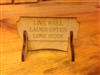 """LIVE WELL, LAUGH OFTEN, LOVE MUCH""  Miniature Desktop Sign"