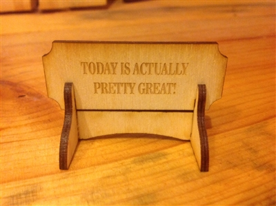 """TODAY IS ACTUALLY PRETTY GREAT""  Miniature Desktop Sign"