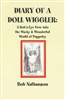 Diary of a Doll Wiggler: A Bob's-Eye View into the Wacky & Wonderful World of Puppetry