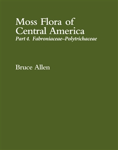 Moss Flora of Central America, Part 4: Fabroniaceae-Polytrichaceae (MSB 132)