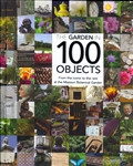 The Garden in 100 Objects: From the Iconic to the Rare at the Missouri Botanical Garden