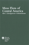 Moss Flora of Central America, Part 2: Encalyptaceae to Orthotrichaceae (MSB 90)