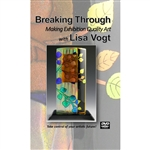 Breaking Through Making Exhibition Quality Art w/ Lisa Vogt