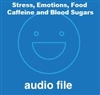 Stress, Emotions, Food, Adrenals, Caffeine and Blood Sugars