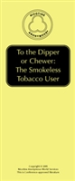 To the Dipper & Chewer: The Smokeless Tobacco User