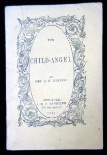 Mrs. C.W. Denison The Child-Angel. A nson D.F. Randolph.New York.1860