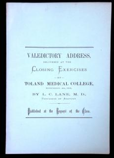 1869 Valedictory Address of Toland Medical College,by L.C. Lane Professor of Anatomy. Published at the Request of the Class; Spears & Co. SanFrancisco. 1869. . ..