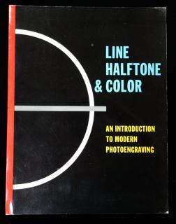 Line Halftone & Color: an introduction to modern photoengraving .  . American Photoengravers .  . 1959