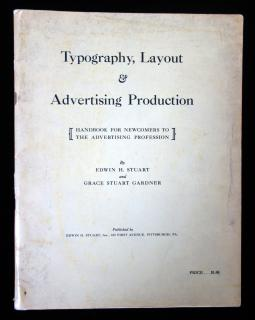 Typography, Layout & Advertising Production: handbook for newcomers to the advertising profession . Edwin H. Stuart and Grace Stuart Gardner . Edwin H Stuart, INC . Pittsburgh, PA .