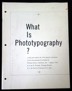 What is Phototypography? a talk given before the 35th Annual Convention of the International Association of Printing House Craftsmen, Inc . Carl P. Palmer . E.I. Du Pont De Nemours & Co. (INC) . Delaware . 1954