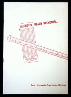 Intertype Ready Reckoner: Easy, Accurate Copyfitting Method .  . Intertype Corporation . New York . c1950s