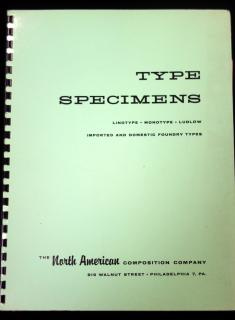 Type Specimens: Linotype, Monotype, Ludlow, Imported and Domestic Foundry Types .  . The North American Composition Co. . Philadelphia, PA. . c1961