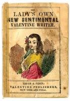 The Lady's Own New Sentimental Valentine Writer. or, Poetry of the Heart, being a New and Elegant Collection of Valentines, Addressed to Gentlemen. Turner & Fisher.New York, Philadelphia..c1845