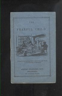 American Sunday School Union The Fearful Child .American Sunday School Union . American Sunday School Union.Philadelphia.1857-1859