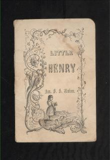 American Sunday School Union Little Henry. American Sunday School Union.Philadelphia.1857-1893