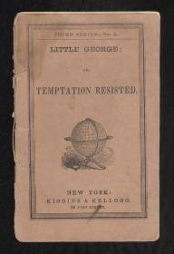 Little George; or Temptation Resisted. Kiggins & Kellogg.New York.1850s