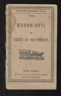 The Wagon Boy; or Trust in Providence. Kiggins & Kellogg.New York.1856-1857