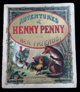 Adventures of Henny Penny and Her Friends, Aunt Louis's Big Picture Book Series. McLoughlin Brothers. New York, NY. c1870s