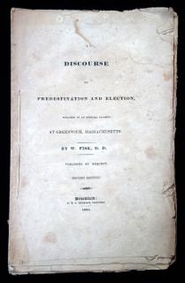 W. Fisk, D.D.. Discourse on Predestination and Election, preached on an Especial Occasion at Greenwich, Massachusetts, 2nd ed.. E.&G. Merriam.Brookfield.1831