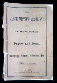 The Album Writer's Assistant: being choice selections in Poetry and Prose, for Autograph Albums, Valentines, Etc.J.L. Patten and Co.New Yorkc. 1880