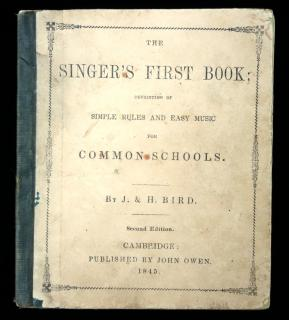 J. & H. BirdThe Singer's First Book;  Consisting of Simple Rules and Easy Music for Common SchoolsJohn OwenCambridge1845