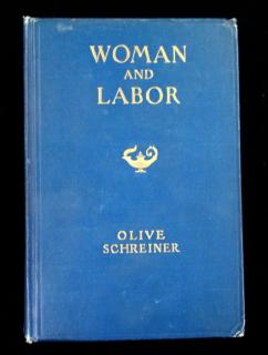 Woman and Labor.  Olive Schreiner Frederick A. Stokes Company New York 1911