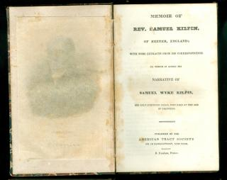 Memoir of Rev. Samuel Kilpin,of Exeter, England; with some extracts from his correspondence  to which is added his narrative of Samuel Wyke Kilpin, his only surviving child, who died at the age of thirteen..  Samuel Kilpin American Tract Society New York