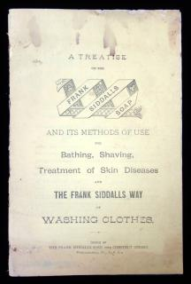 A Treatis on the Frank Sidalls Soap and Its Methods of Using for Bathing, Shaving, Treatment of Skin Disease and The Frank Siddalls Way of washing ClothersFrank Siddalls Soap.Philadelphia.c1905