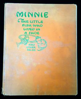 Ethel Clere Chamberlain.  Minnie: The Little Fish Who Lived in a Shoe and other Tales. Charles E. Graham & Co.New Jersey.1931