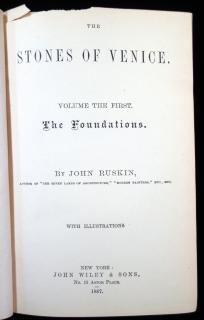 John Ruskin. The Stones of Venice. Volume the First. The Foundations and Volume the Second. The Sea Stories. John Wiley & Sons.New York.1887