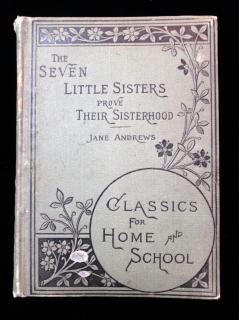 Jane Andrews. The Seven Little Sisters Prove Their Sisterhood, by Jane Andrews. Lee & Shepard Publisher.Boston.1892