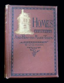 E. C. Gardner (Eugene Clarence) Homes and How to Make Them. James R Osgood and Company.Boston.1874