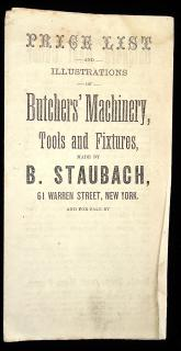 Price List and Illustrations of Butchers' Machinery, Tools and Fixtures, . B. Staubach.New York City .c1870s
