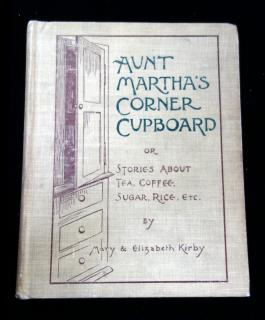 Aunt Martha's Corner Cupboard, or Stories about Tea, Coffee, Sugar, Rice, Etc