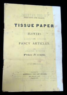 Directions for Making Tissue Paper Flowers, and Fancy Articles. Northrop, The Art Dealer.New Haven, CT.1886